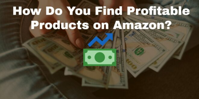 How Do You Find Profitable Products on Amazon?