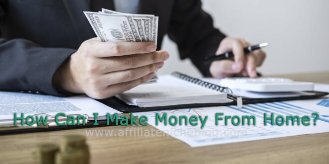 How Can I Make Money From Home? Money on Wealthy Affiliate Platform?